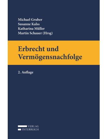 Gruber/Kalss/Müller/Schauer (Hrsg), Erbrecht und Vermögensnachfolge (2018)