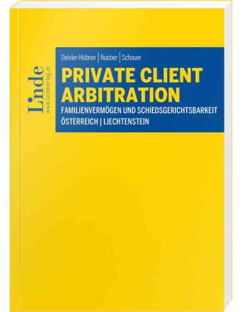 Deixler-Hübner/Nueber/Schauer, Private Client Arbitration (2020)